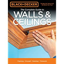 Black & Decker The Complete Guide to Walls & Ceilings (Black & Decker Complete Guide)