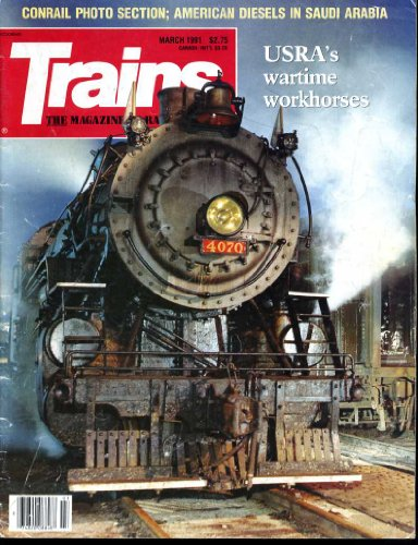 (Trains the Magazine of Railroading (Contents Image) March 1991 USRA's Wartime Workhorses, Conrail, Saudi Arabia (Volume 51 Number 5))