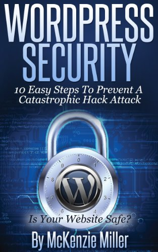 WordPress Security: 10 Easy Steps To Prevent A Catastrophic Hack Attack