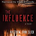 The Influence Audiobook by Matthew John Slick Narrated by Fred Kennedy
