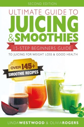 Ultimate Smoothie (Ultimate Guide to Juicing & Smoothies: 15-Step Beginners Guide to Juicing for Weight Loss & Good Health (BONUS: Over 145+ Smoothie Recipes))