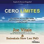 Cero Limites [Zero Limits]: El sistema secreto Hawaiano para la riqueza, salud, paz, amor y mucho mas | Joe Vitale,Ihaleakala Hew Len