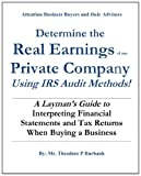 Determine the Real Earnings of any Private Company Using IRS Audit Methods, Theodore Burbank, 0964523701