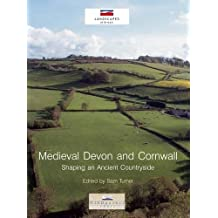 Medieval Devon and Cornwall: Shaping an Ancient Countryside