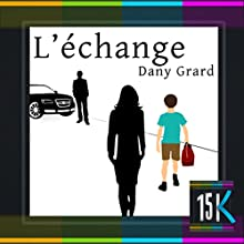 L'échange | Livre audio Auteur(s) : Dany Grard Narrateur(s) : François Béchu