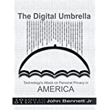 The Digital Umbrella: Technology's Attack on Personal Privacy in America by John Bennett Jr. (2004-09-10)