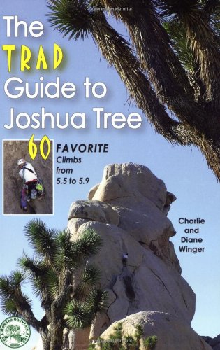 The Trad Guide to Joshua Tree: 60 Favorite Climbs from 5.5 to 5.9 (Best Climbs In Joshua Tree)