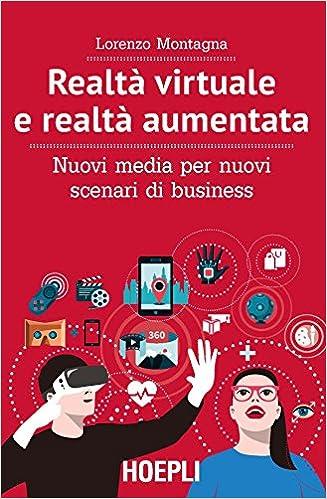 Realtà virtuale e realtà aumentata. Nuovi media per nuovi scenari di business