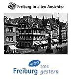 Freiburg gestern 2014: Freiburg in alten Ansichten, mit 4 Ansichtskarten als Gruß- oder Sammelkarten