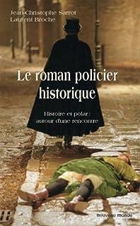 Le roman policier historique : histoire et polar, autour d'une rencontre, Sarrot, Jean-Christophe