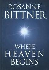 Title Where Heaven Begins Steeple Hill Womens Fiction 7 Authors Rosanne Bittner ISBN 1 58547 458 4 978 5 USA Edition