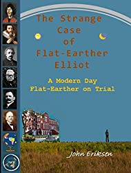 The Strange Case of Flat-Earther Elliot: A Modern Day Flat-Earther on Trial