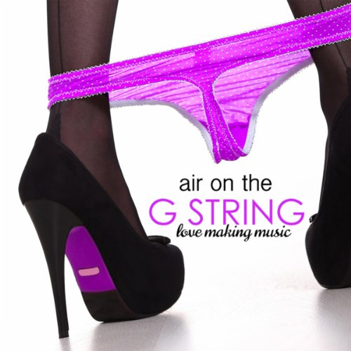 (Air on the G String: Love Making Music & Sex Songs with Songs for Sex & Orgasm Noise)