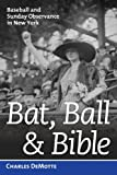 Bat, Ball and Bible, Charles DeMotte, 1597979473