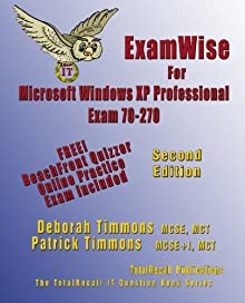 ExamWise For MCP / MCSE Certification: Installing, Configuring, and Administering Microsoft® Windows® XP Professional Exam 70-270 (With Online Exam) (Examwise S.) (Volume 2) Deborah Timmons and Patrick Timmons