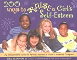 200 Ways to Raise a Girl's Self-Esteem: An Indespensable Guide for Parents, Teachers & Other Concerned Caregivers