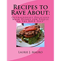 Recipes to Rave About:: Outrageously Delicious Main Dishes for People on the RAVE Diet (RAVE Recipes) (Volume 1)