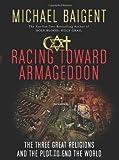 Racing Toward Armageddon, Michael Baigent, 0061363189