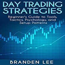 Day Trading Strategies: Beginner's Guide to Tools, Tactics, Psychology, and Setup Patterns Audiobook by Branden Lee Narrated by Joe Wosik