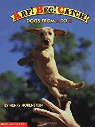 Arf! Beg! Catch!: Dogs from A to Z