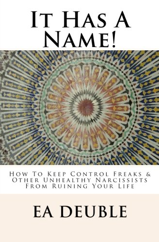 It Has A Name!: How To Keep Control Freaks & Other Unhealthy Narcissists From Ruining Your Life ebook