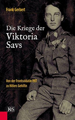 die-kriege-der-viktoria-savs-von-der-frontsoldatin-1917-zu-hitlers-gehilfin-german-edition