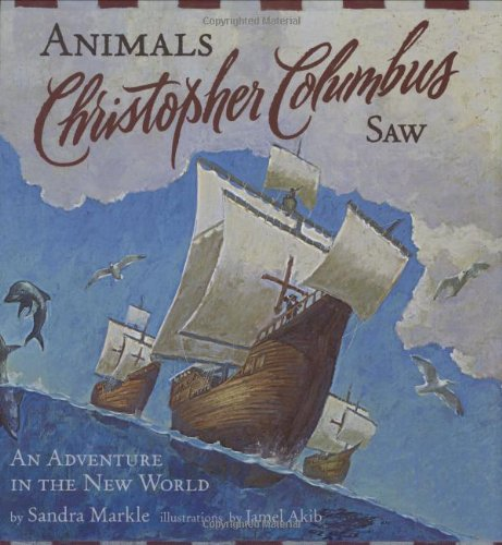 Animals Christopher Columbus Saw: An Adventure in the New World (Explorers)