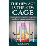 The New Age Is The New Cage: Unveiling Spiritual Falsehood And Hidden Darkness Of The New Age Deception.