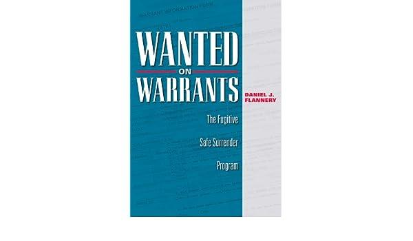 Wanted on Warrants: The Fugitive Safe Surrender Program: Daniel J
