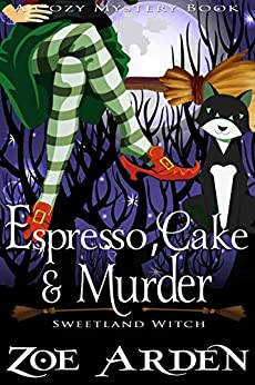 Espresso, Cake, and Murder (Sweetland Witch) (A Cozy Mystery Book) by [Arden, Zoe]