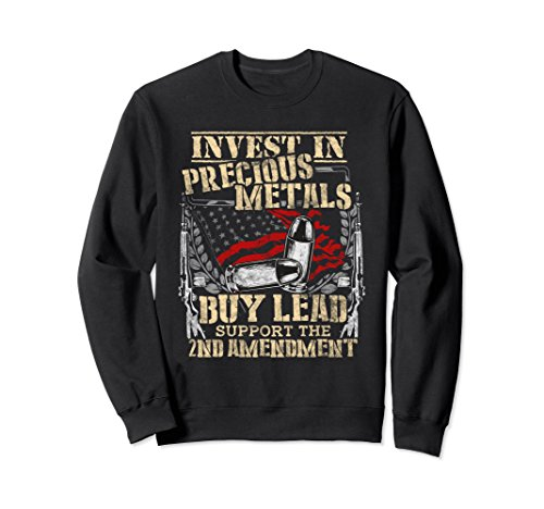 Unisex 2nd Amendment Sweatshirt Invest In Precious Metals Buy Lead Small Black