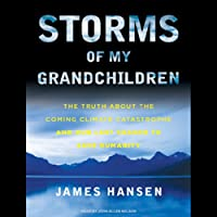 Storms of My Grandchildren: The Truth about the Coming Climate Catastrophe