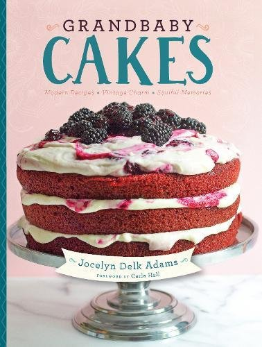 Grandbaby Cakes: Modern Recipes, Vintage Charm, Soulful Memories by Jocelyn Delk Adams
