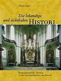 Die Lebendige und Sichtbahre Histori : Programmatische Themen in der Sakralarchitektur des Barock (Fischer Von Erlach, Hildebrandt, Santini), Fürst, Ulrich, 3795415047