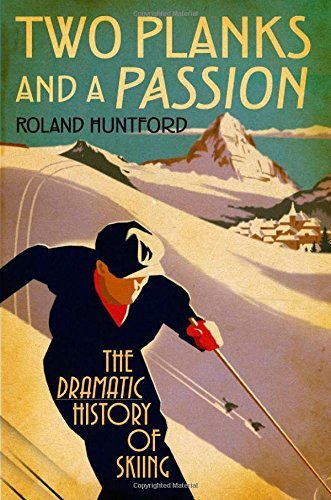 Two Planks and a Passion: The Dramatic History of Skiing by Roland Huntford (2008-11-02) por Roland Huntford