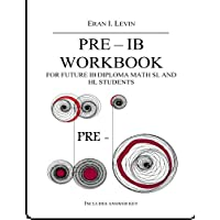 PRE - IB Workbook for future IB Diploma Math SL and HL Students