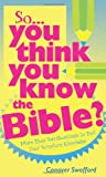 : SO YOU THINK YOU KNOW THE BIBLE