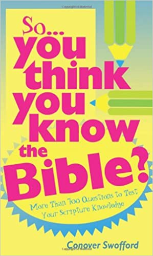 So You Think You Know the Bible?: More Than 700 Questions to Test Your Scripture Knowledge