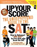 img - for Up Your Score (2011-2012 edition): The Underground Guide to the SAT book / textbook / text book