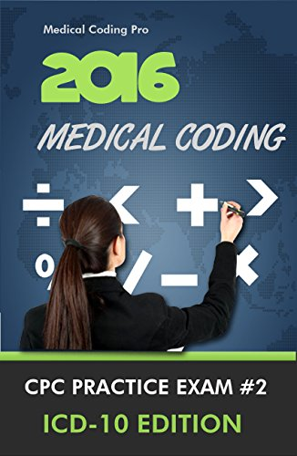 2016 Medical Coding CPC Practice Exam #2 ICD-10 Edition - 150 Questions (Medical Coding Practice Exams)
