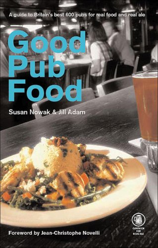 Good Pub Food: A Guide to Britain's Best 600 Pubs for Real Food and Real Ale