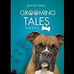 Grooming Tales: From A to Z | Jennifer Tilman
