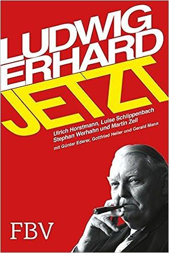 Ludwig Erhard Jetzt: Wohlstand für alle Generationen