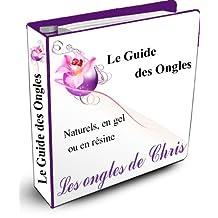 Le guide des ongles, naturels en gel ou en résine (Les guides de Chris t. 1) (French Edition)