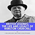 British Legends: The Life and Legacy of Winston Churchill Audiobook by  Charles River Editors Narrated by Phillip J. Mather