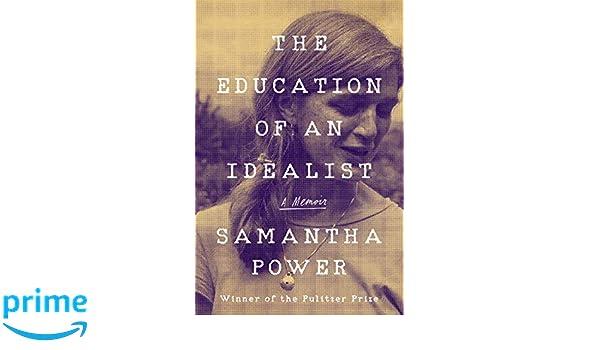 The Education of an Idealist: A Memoir: Samantha Power