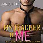 My Teacher & Me: Extra Credit Chronicles: Gay Romance M/M  | Jamie Lake