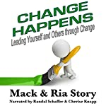 Change Happens: Leading Yourself and Others Through Change: Effective Leadership Series, Book 2 | Ria Story,Mack Story