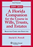 A Florida Companion for the Course in Wills, Trusts and Estates: Selected Cases and Statutes, 2009-2010