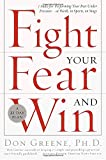 Fight Your Fear and Win: Seven Skills for Performing Your Best Under Pressure-At Work, In Sports, On Stage